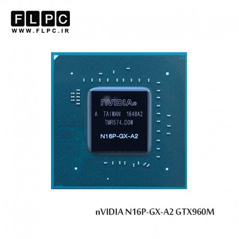چیپ گرافیک لپ تاپ nVIDIA Geforce Laptop Chip VGA N16P-GX-A2 GTX960M